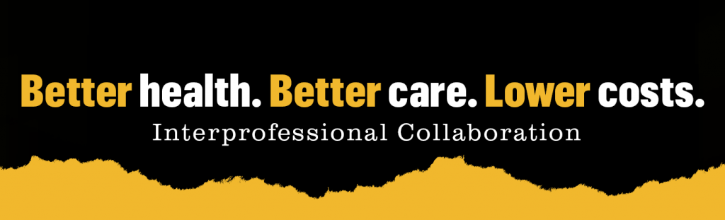 """Graphic with gold page tear. Copy reading """"Better health, better care, lower costs. Interprofessional Collaboration"""""""