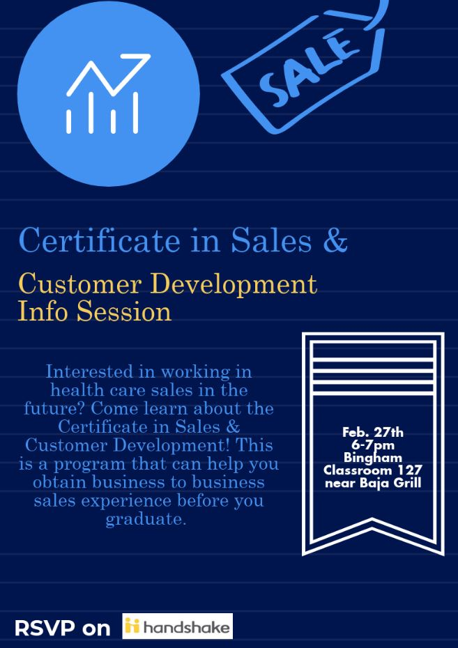 Sales Certificate 2018: Interested in working in health care sales in the future? Come learn about the Certificate in Sales & Customer Development! This is a program that can help you obtain business to business sales experience before you graduate.